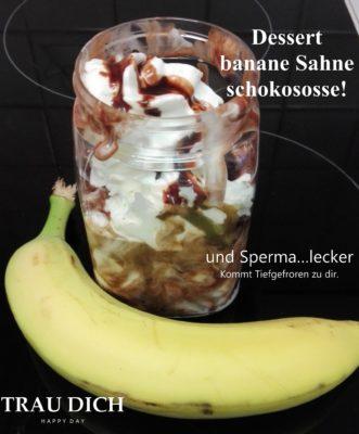 Dessert banane Sahne schokososse und Sperma...